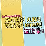 Hellogoodbye Zombies! Aliens! Vampires! Dinosaurs!: Completionist Collection B
