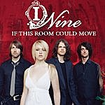 I Nine If This Room Could Move (Single)