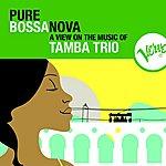 Tamba Trio Pure Bossa Nova