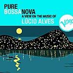 Lúcio Alves Pure Bossa Nova