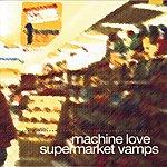 Machine Love Supermarket Vamps