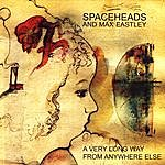 Spaceheads A Very Long Way From Anywhere Else