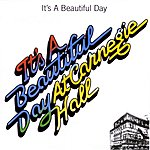 It's A Beautiful Day It's A Beautiful Day At Carnegie Hall