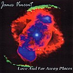 James Vincent Love And Far Away Places