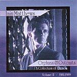 Iain Matthews Orphans And Outcasts, Vol.2: 1981 - 1989