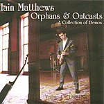 Iain Matthews Orphans And Outcasts: A Collection Of Demos