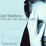 Iain Matthews If You Saw Thro' My Eyes (Live)