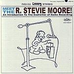 R. Stevie Moore Meet The R. Stevie Moore!