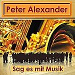 Peter Alexander Sag Es Mit Musik