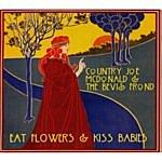 Country Joe McDonald Eat Flowers & Kiss Babies