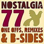Nostalgia 77 One Offs, Remixes And B Sides