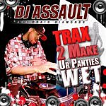 DJ Assault Tracks 2 Make Ur Panties Wet