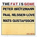 Peter Brötzmann The Fat Is Gone