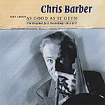 Chris Barber Just About As Good As It Gets! - The Original Jazz Recordings 1951-1957