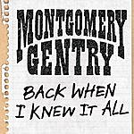 Montgomery Gentry Back When I Knew It All (Single)