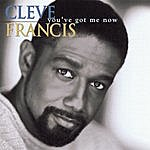 Cleve Francis You've Got Me Now