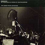 Embrace My Weakness Is None Of Your Business: The Abbey Road Sessions (Live) (3-Track Maxi-Single)