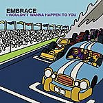 Embrace I Wouldn't Wanna Happen To You (4-Track Maxi-Single)