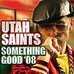Utah Saints Something Good '08 (Radio Edit) (Single)