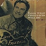 Lefty Frizzell Look What Thoughts Will Do