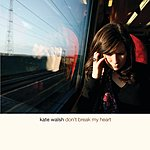 Kate Walsh Don't Break My Heart (Radio Edit) (E-Single)