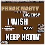 Big Easy I Wish/Keep Hatin' (Parental Advisory)