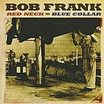 Bob Frank Red Neck, Blue Collar