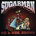 The Sugarman Me & Mrs. Brown