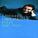 Michel Delpech Fan De Toi
