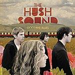 The Hush Sound Goodbye Blues
