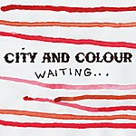 City and Colour Waiting/I Don't Need To Know