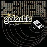 Galactic We Love 'Em Tonight: Live At Tipitina's