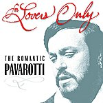 Luciano Pavarotti For Lovers Only: The Romantic Pavarotti