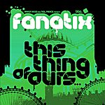 Fanatix This Thing Of Ours (Dubs & Instrumentals)