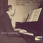 Walter Gieseking Gieseking: Private And Family Archival Recordings 1924-1945