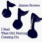 James Brown I Feel That Old Feeling Coming On