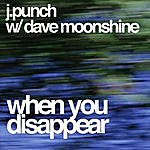 J-Punch J-Punch & Dave Moonshine Present: When You Disappear, Part I
