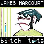 James Harcourt Bitch Tits (2-Track Single)