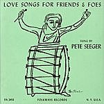 Pete Seeger Love Songs For Friends And Foes