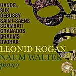 Leonid Kogan Leonid Kogan & Naum Walter Play Handel, Suk, Debussy, & Others