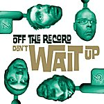 Off The Record Don't Wait Up