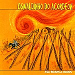 Oswaldinho Do Acordeon Asa Branca Blues