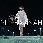 Kill Hannah Until There's Nothing Left Of Us (Bonus Tracks)