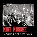 Rum Runner In Guns At Cyrano's (Parental Advisory)