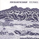 Pete Francis Iron Sea & The Cavalry