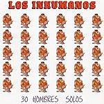 Los Inhumanos 30 Hombres Solos