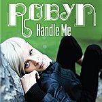 Robyn Handle Me (Single)