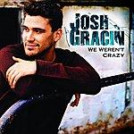 Josh Gracin We Weren't Crazy