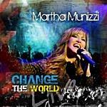 Martha Munizzi Change The World