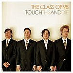 The Class Of 98 Touch This & Die